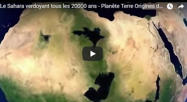 Le Sahara verdoyant tous les 20000 ans - Planète Terre Origines de la Vie - Journal Pour ou Contre