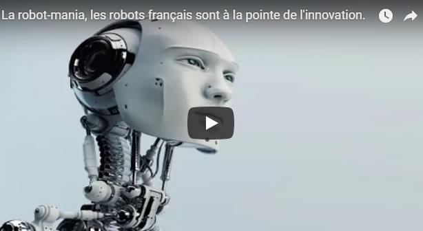 La robot-mania, les robots français sont à la pointe de l'innovation.